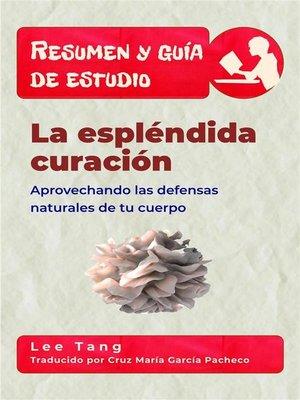 cover image of Resumen Y Guía De Estudio--La Espléndida Curación--Aprovechando Las Defensas Naturales De Tu Cuerpo