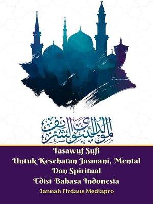 cover image of Tasawuf Sufi Untuk Kesehatan Jasmani, Mental Dan Spiritual Edisi Bahasa Indonesia