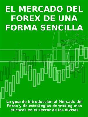 cover image of EL MERCADO DEL FOREX DE UNA FORMA SENCILLA--La guía de introducción al Mercado del Forex y de estrategias de trading más eficaces en el sector de las divisas
