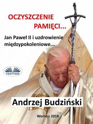 cover image of Oczyszczenie Pamięci. Jan Paweł Ii I Modlitwa Międzypokoleniowa