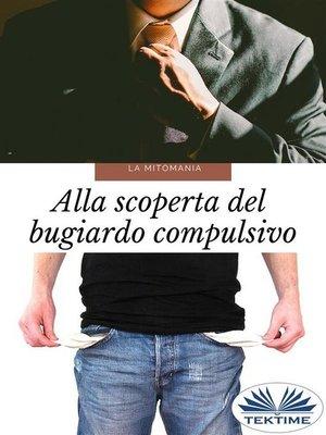 cover image of Mitomanía. Alla Scoperta del Bugiardo Compulsivo