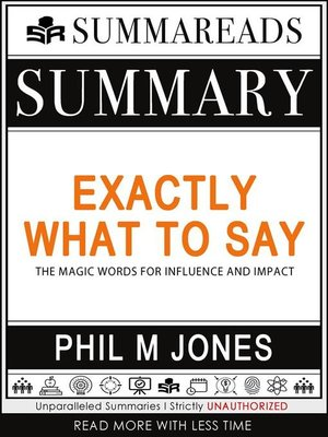 cover image of Summary of Exactly What to Say--The Magic Words for Influence and Impact by Phil M Jones