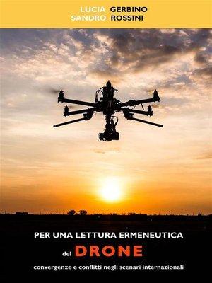 cover image of Per una lettura ermeneutica del drone. Convergenze e conflitti negli scenari internazionali