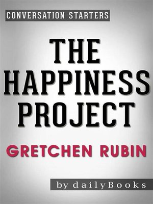 cover image of The Happiness Project -Or, Why I Spent a Year Trying to Sing in the Morning, Clean My Closets, Fight Right, Read Aristotle, and Generally Have More Fun by Gretchen Rubin | Conversation Starters