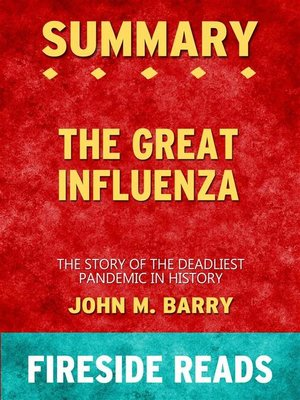 cover image of The Great Influenza--The Story of the Deadliest Pandemic in History by John M. Barry--Summary by Fireside Reads