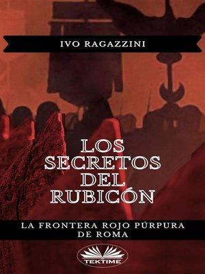 cover image of Los Secretos Del Rubicón