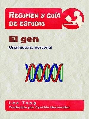 cover image of Resumen Y Guía De Estudio--El Gen--Una Historia Personal