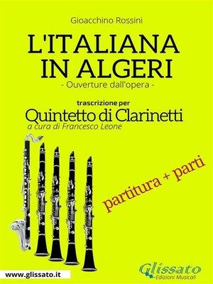 cover image of L'Italiana in Algeri--Quintetto di Clarinetti  partitura e parti