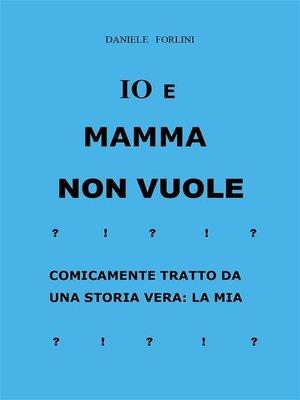 cover image of Io e mamma non vuole