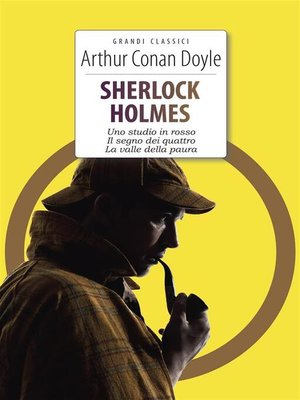 cover image of Sherlock Holmes. Uno studio in rosso--Il segno dei quattro--La valle della paura--Il mastino di Baskerville