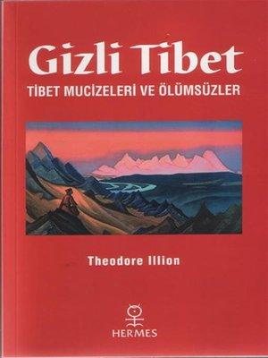 cover image of Gizli Tibet-Tibet Mucizeleri ve Ölümsüzler