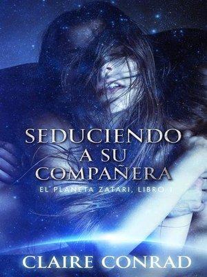 cover image of Seduciendo a Su Compañera--Compañeros de Zatari, Libro 1