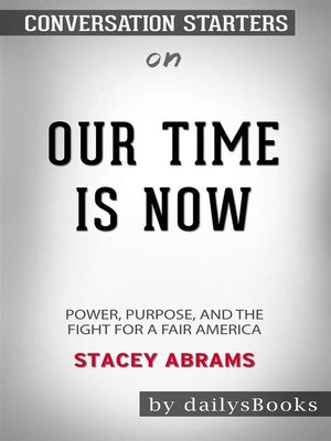 cover image of Our Time Is Now--Power, Purpose, and the Fight for a Fair America by Stacey Abrams--Conversation Starters