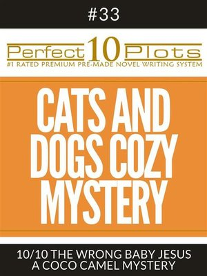"cover image of Perfect 10 Cats and Dogs Cozy Mystery Plots #33-10 ""THE WRONG BABY JESUS – a COCO CAMEL MYSTERY"""