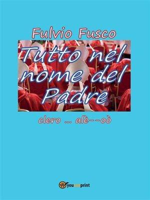 cover image of Tutto nel nome del Padre