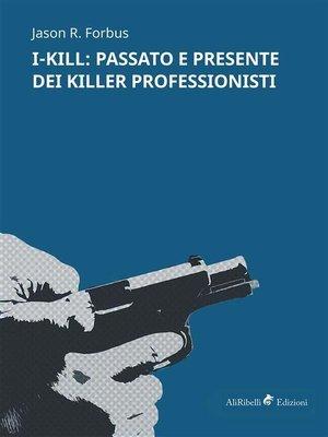 cover image of I-KILL--passato e presente dei killer professionisti