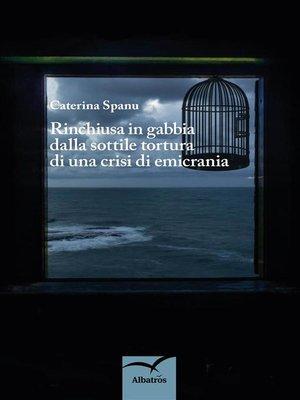 cover image of Rinchiusa in gabbia dalla sottile tortura di una crisi di emicrania