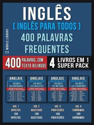 cover image of Inglês ( Inglês Para Todos ) 400 Palavras Frequentes (4 Livros em 1 Super Pack)