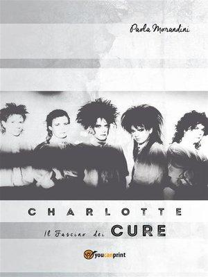 cover image of Charlotte--Il Fascino dei the Cure