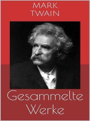 cover image of Gesammelte Werke (Vollständige Ausgaben--Tom Sawyer, Huckleberry Finn, Die 1.000.000 Pfundnote u.v.m.)