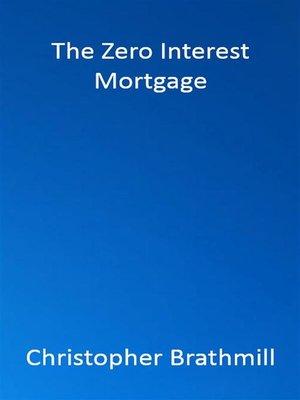 cover image of The Zero Interest Mortgage