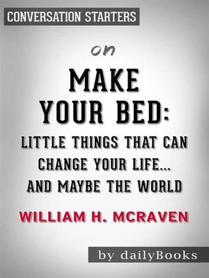 cover image of Make Your Bed--Little Things That Can Change Your Life...And Maybe the World by William H. McRaven​​​​​​​