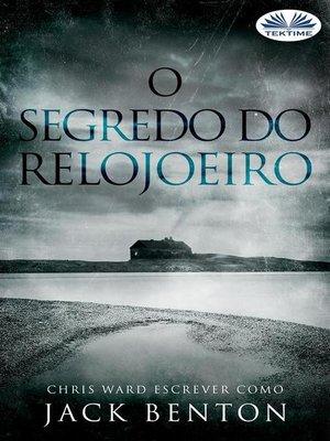 cover image of O Segredo Do Relojoeiro