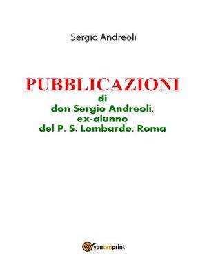 cover image of PUBBLICAZIONI di don Sergio Andreoli, ex-alunno del P.S. Lombardo, Roma
