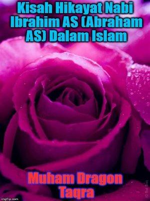 cover image of Kisah Hikayat Nabi Ibrahim AS (Abraham AS) Dalam Islam