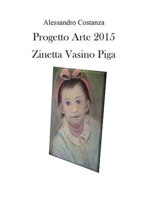 cover image of Progetto Arte 2015 – Zinetta Vasino Piga