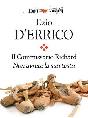 cover image of Il Commissario Richard. Non avrete la sua testa