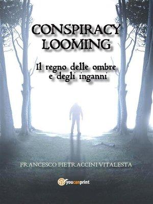 cover image of Conspiracy Looming--Il regno delle ombre e degli inganni