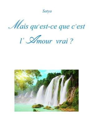 cover image of Mais qu'est-ce que c'est l'Amour vrai ?