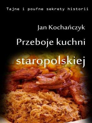 cover image of Przeboje kuchni staropolskiej