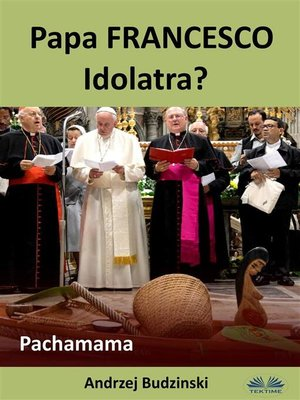 cover image of Papa Francesco Idolatra? Pachamama