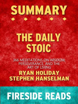 cover image of The Daily Stoic--366 Meditations on Wisdom, Perseverance, and the Art of Living by Ryan Holiday and Stephen Hanselman--Summary by Fireside Reads