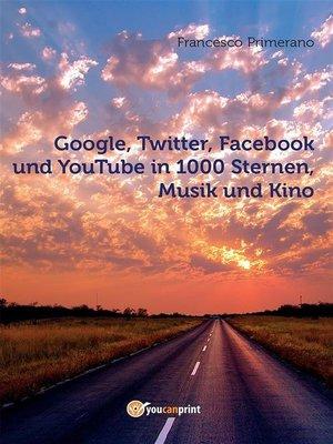 cover image of Google, Twitter, Facebook und YouTube in 1000 Sternen, Musik und Kino