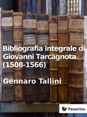 cover image of Bibliografia integrale di Giovanni Tarcagnota (1508-1566)