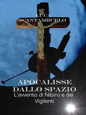 cover image of Apocalisse dallo Spazio. L'avvento di Nibiru e dei Vigilanti