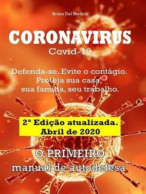 cover image of Coronavirus Covid-19. Defenda-se. Evite o contágio. Proteja sua casa, sua família, seu trabalho. 2ª Edição atualizada. Abril de 2020
