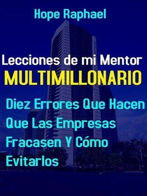 cover image of Lecciones de mi Mentor Multimillonario--10 Errores que Hacen que las Empresas Fracasen y Cómo Evitarlas
