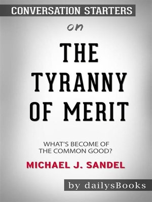 cover image of The Tyranny of Merit--What's Become of the Common Good? by Michael J. Sandel--Conversation Starters