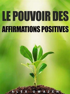 cover image of Le Pouvoir Des Affirmations Positives