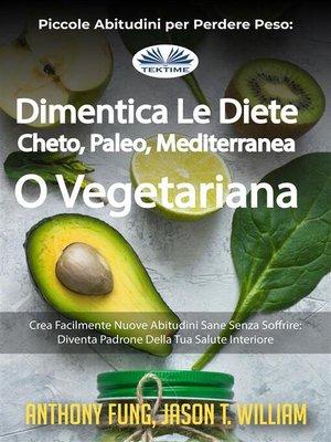 cover image of Piccole Abitudini Per Perdere Peso--Dimentica Le Diete Cheto, Paleo, Mediterranea O Vegetariana