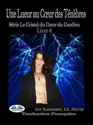 cover image of Une Lueur Au Cœur Des Ténèbres