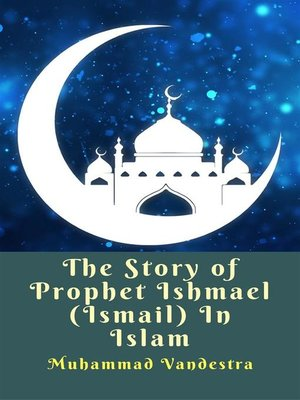 cover image of The Story of Prophet Ishmael (Ismail) In Islam