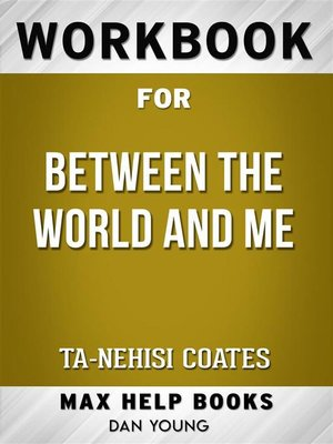 cover image of Workbook for Between the World and Me by Ta-Nehisi Coates (Max Help Workbooks)