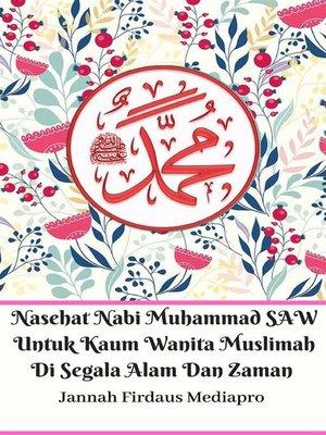 cover image of Nasehat Nabi Muhammad SAW Untuk Kaum Wanita Muslimah Di Segala Alam Dan Zaman