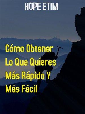 cover image of Cómo Obtener lo que Quieres más Rápido y más Fácil