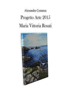 cover image of Progetto arte 2015--Maria Vittoria Rosati